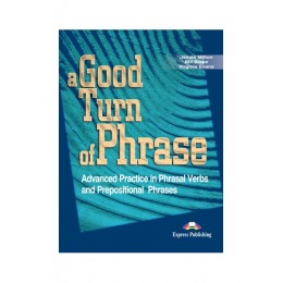 A Good Turn of Phrase Phrasal Verb and Idiom Student's Book
